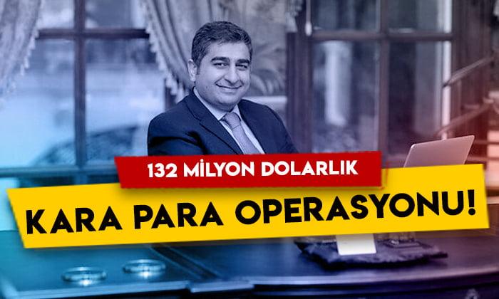 Sezgin Baran Korkmaz ve 18 kişiye 132 milyon dolarlık kara para operasyonu!