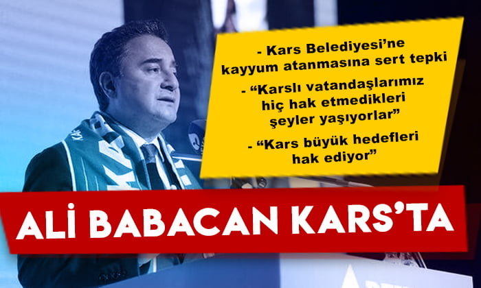 Ali Babacan Kars'ta: Belediyeye kayyum atanmasına sert tepki