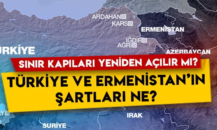 Sınır kapıları yeniden açılır mı? Türkiye ve Ermenistan'ın şartları ne?