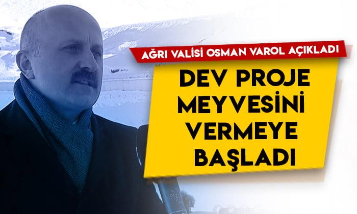 Ağrı Valisi Osman Varol açıkladı: Dev proje meyvesini vermeye başladı