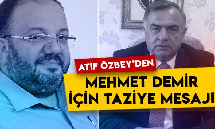 Atıf Özbey'den Mehmet Demir için taziye mesajı