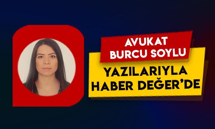 Avukat Burcu Soylu, yazılarıyla Haber Değer'de
