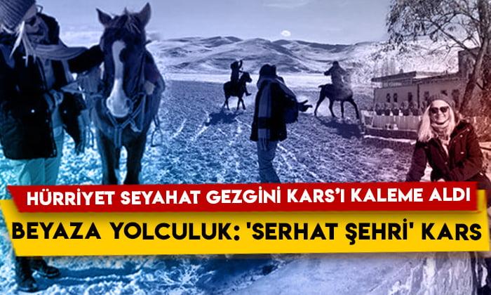 Hürriyet Seyahat Gezgini Nurgül Büyükkalay Kars'ı yazdı: Beyaza yolculuk: 'Serhat Şehri' Kars