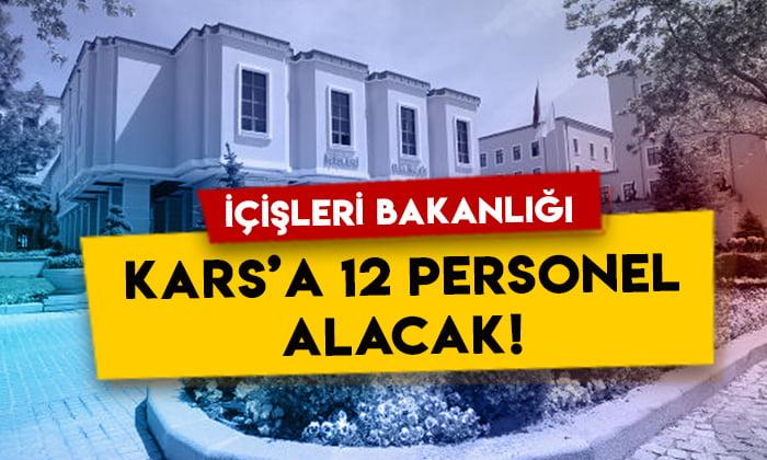 İçişleri Bakanlığı Kars'a 12 personel alacak!