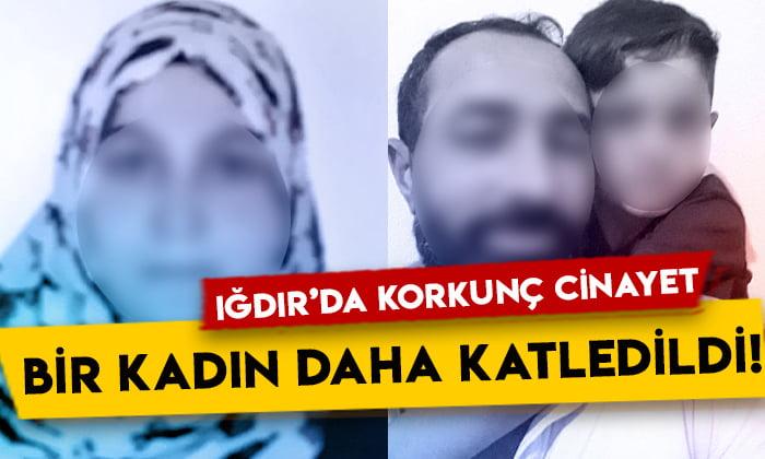 Iğdır'da korkunç cinayet: Bir kadın daha katledildi!
