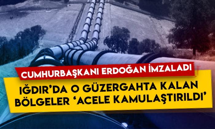 Cumhurbaşkanı Erdoğan imzaladı: Iğdır'da o güzergahta kalan bölgeler acele kamulaştırıldı!