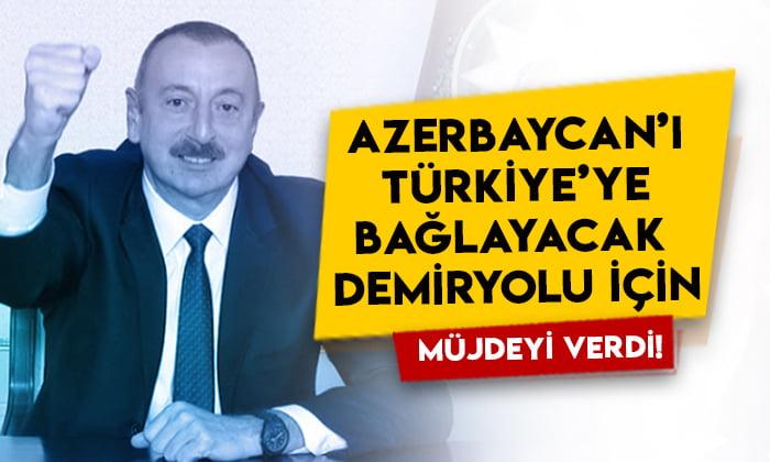 İlham Aliyev Azerbaycan'ı Türkiye'ye bağlayacak demiryolu için müjdeyi verdi!