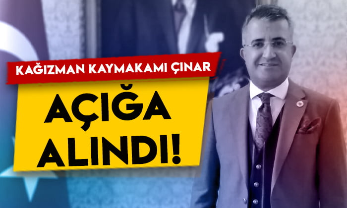 Kağızman Kaymakamı İshak Çınar açığa alındı!