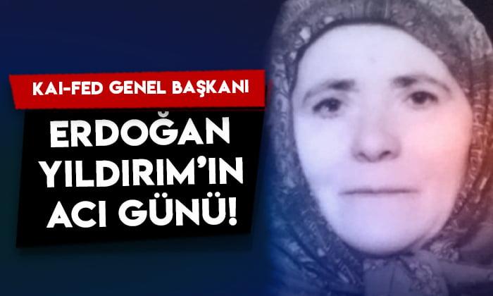 KAI-FED Genel Başkanı Erdoğan Yıldırım'ın acı günü!