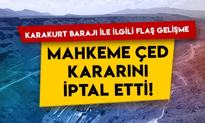 Karakurt Barajı ile ilgili flaş gelişme: Mahkeme ÇED kararını iptal etti!