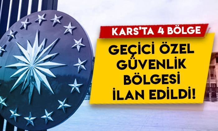 Cumhurbaşkanlığı kararı: Kars'ta 4 bölge 'geçici özel güvenlik bölgesi' ilan edildi!