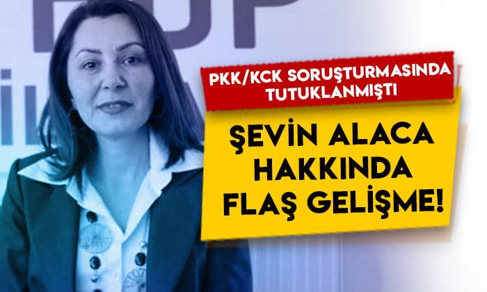 PKK/KCK soruşturmasında tutuklanmıştı: Şevin Alaca hakkında flaş gelişme!