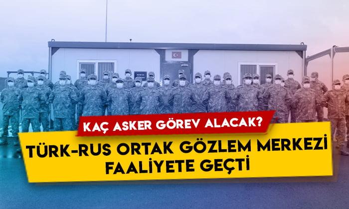Türk-Rus Ortak Gözlem Merkezi faaliyete geçti: Kaç asker görev alacak?