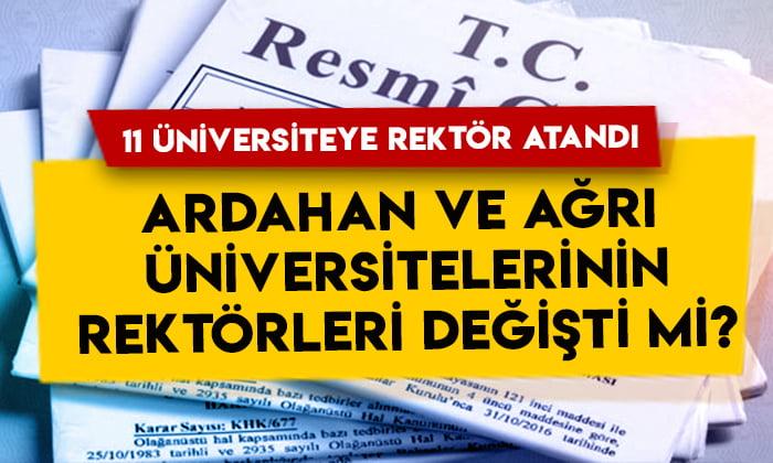 11 üniversiteye rektör atandı: Ardahan ve Ağrı İbrahim Çeçen Üniversitesi rektörleri değişti mi?