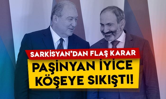 Ermenistan Cumhurbaşkanı Sarkisyan'dan flaş karar: Paşinyan iyice köşeye sıkıştı!