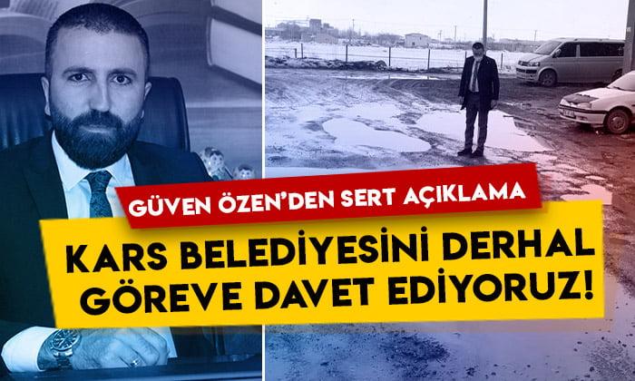 Güven Özen'den sert açıklama: Kars Belediyesini derhal göreve davet ediyoruz!