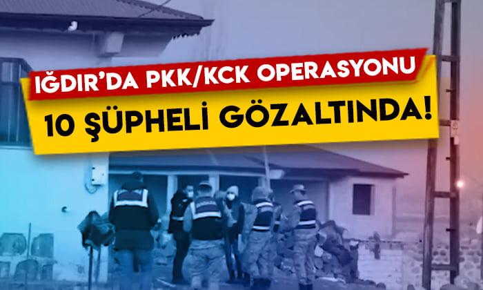 Iğdır'da PKK/KCK operasyonu: 10 şüpheli gözaltında!
