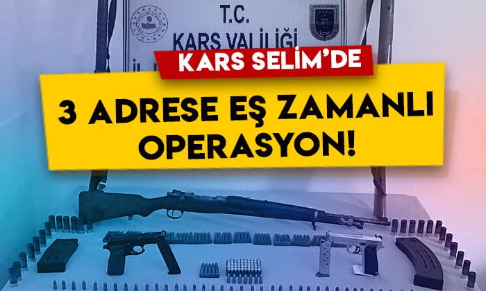 Kars Selim'de 3 adrese eş zamanlı operasyon!