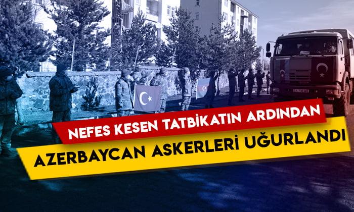 Nefes kesen tatbikatın ardından Azerbaycan askerleri uğurlandı