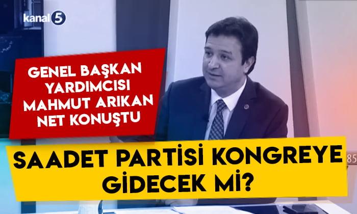 Mahmut Arıkan net konuştu: Saadet Partisi kongreye gidecek mi?