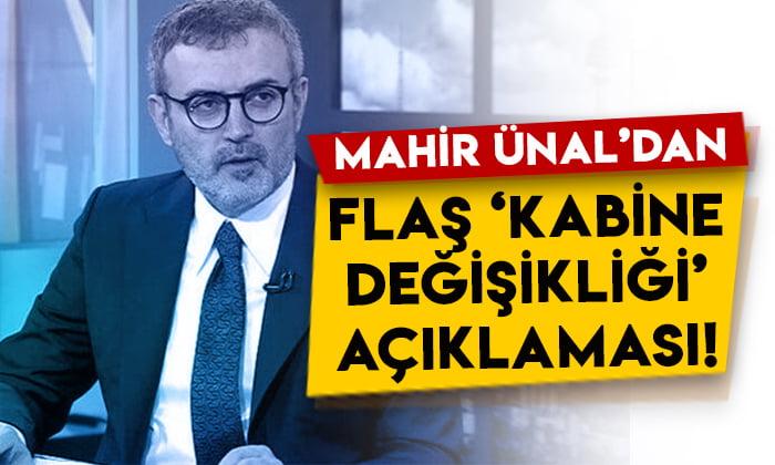 AK Parti Genel Başkan Yardımcısı Mahir Ünal'dan flaş kabine değişikliği açıklaması!