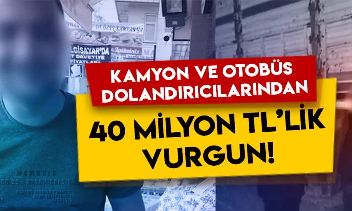 Adana'da kamyon ve otobüs dolandırıcılarından 40 milyon TL'lik vurgun!