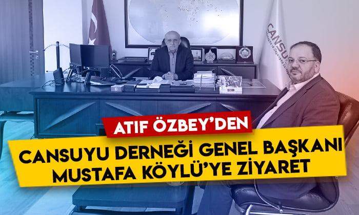 Atıf Özbey'den Cansuyu Derneği Genel Başkanı Mustafa Köylü'ye ziyaret