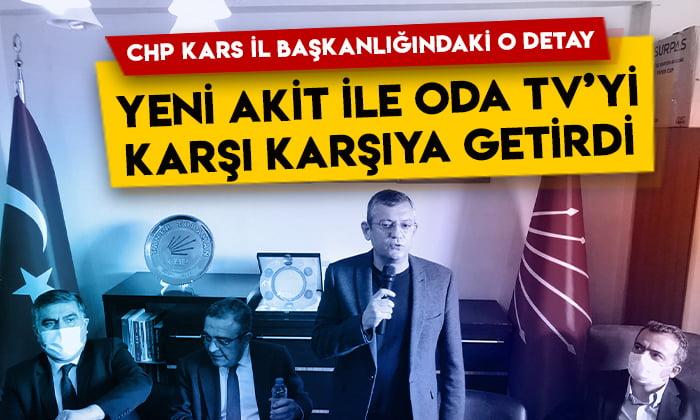CHP Kars İl Başkanlığındaki o detay, Yeni Akit ile Oda TV'yi karşı karşıya getirdi