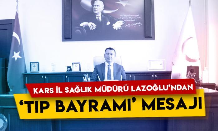 Kars İl Sağlık Müdürü Zakir Lazoğlu'ndan '14 Mart Tıp Bayramı' mesajı