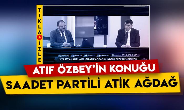 Saadet Partisi Genel Başkan Yardımcısı Atik Ağdağ, Atıf Özbey'in sorularını yanıtladı