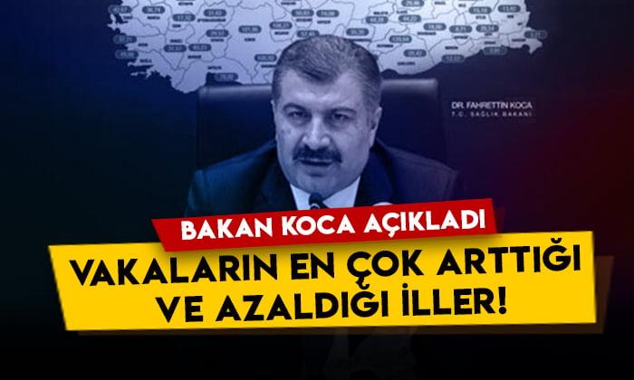 Sağlık Bakanı Fahrettin Koca açıkladı: İşte vakaların en çok arttığı ve azaldığı iller!
