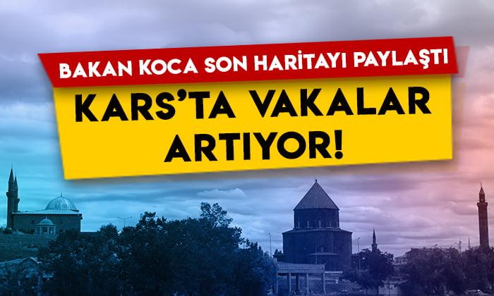 Sağlık Bakanı Fahrettin Koca son haritayı paylaştı: Kars'ta vakalar artıyor!