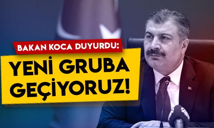 Sağlık Bakanı Fahrettin Koca duyurdu: Yeni gruba geçiyoruz!