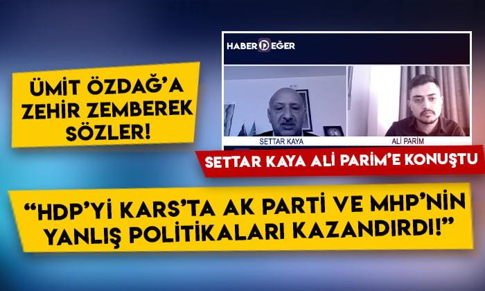 Settar Kaya'dan Ümit Özdağ'a flaş yanıt: HDP'yi AK Parti ve MHP'nin yanlış politikaları kazandırdı