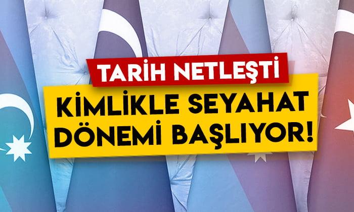 Tarih netleşti: Türkiye ile Azerbaycan arasında kimlikle seyahat dönemi başlıyor!