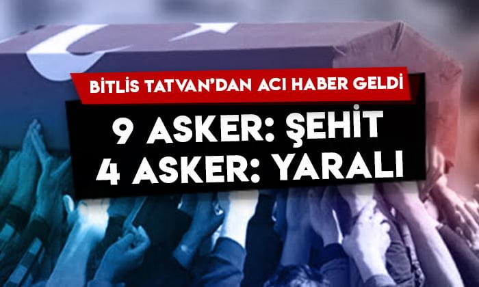 Bitlis Tatvan'dan acı haber geldi: 9 asker şehit, 4 asker yaralı!