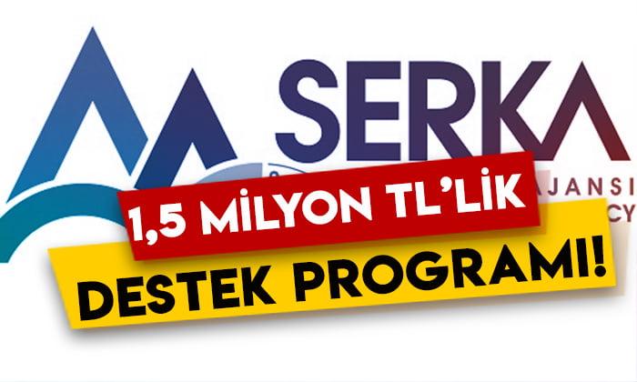 SERKA'dan 1,5 milyon TL'lik destek programı!