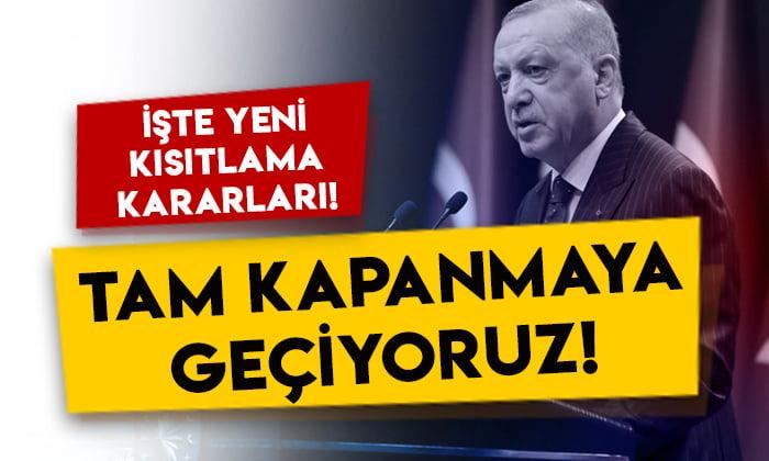 Cumhurbaşkanı Erdoğan açıkladı: Tam kapanmaya geçiyoruz!