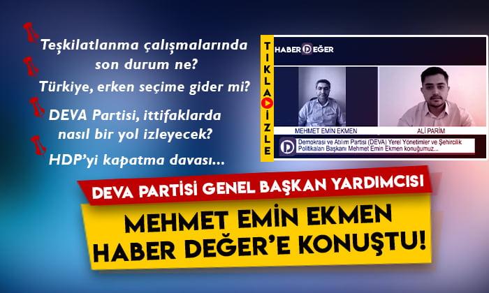 DEVA Partisi Genel Başkan Yardımcısı Mehmet Emin Ekmen Haber Değer'e konuştu!