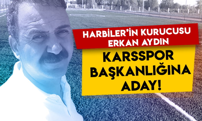 Harbiler'in kurucusu Erkan Aydın Karsspor başkanlığına adaylığını açıkladı!