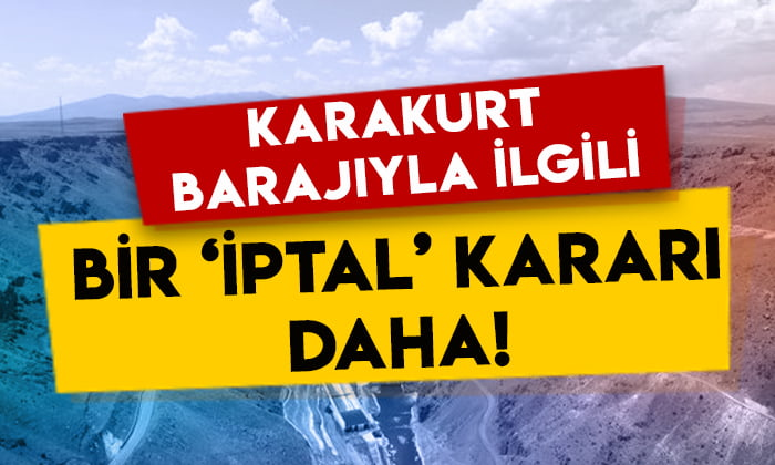 Karakurt Barajı ile ilgili bir 'iptal' kararı daha!