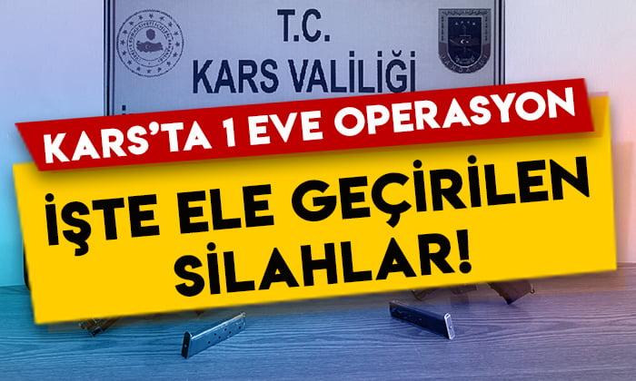 Kars'ta 1 eve operasyon: İşte ele geçirilen silahlar!