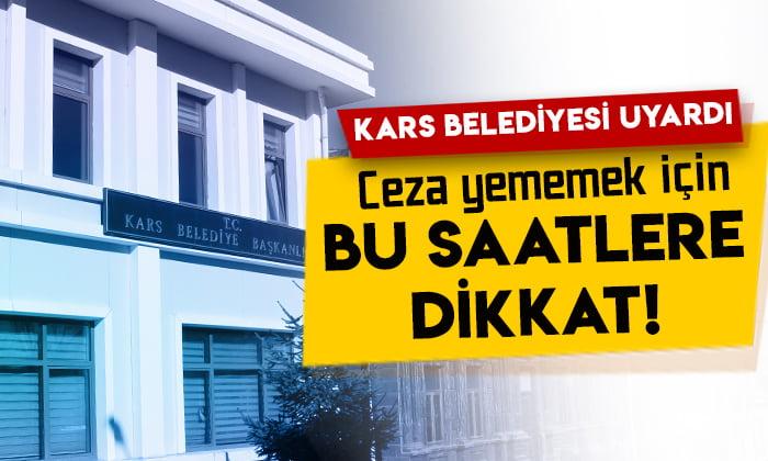 Kars Belediyesi uyardı: Ceza yememek için bu saatlere dikkat!