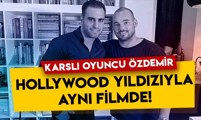 Karslı oyuncu Sezer Özdemir, Hollywood yıldızı ile aynı filmde rol alacak!