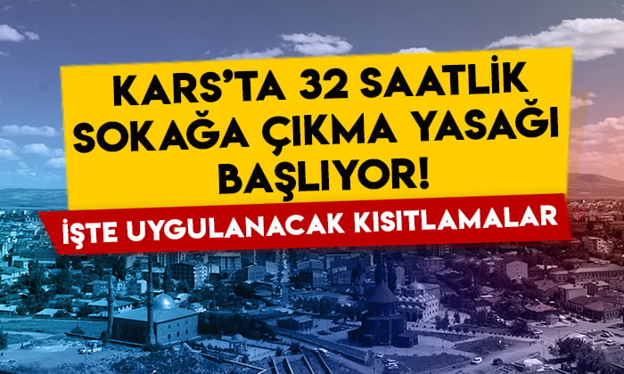 Kars'ta 32 saatlik sokağa çıkma yasağı başlıyor: İşte uygulanacak kısıtlamalar!
