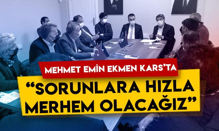 Mehmet Emin Ekmen Kars'ta: Sorunlara hızla merhem olacağız!
