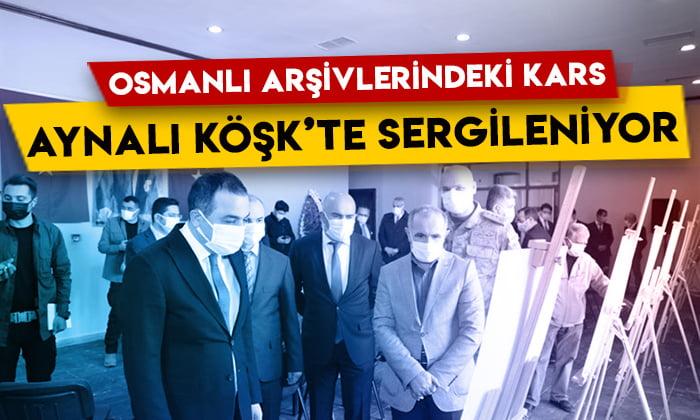 Osmanlı Arşivlerindeki Kars, Aynalı Köşk'te sergileniyor!