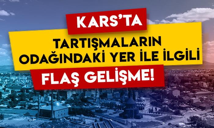 Kars'ta tartışmaların odağındaki yer ile ilgili flaş gelişme!