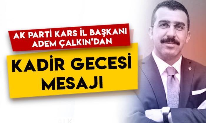 AK Parti Kars İl Başkanı Adem Çalkın'dan 'Kadir Gecesi' mesajı