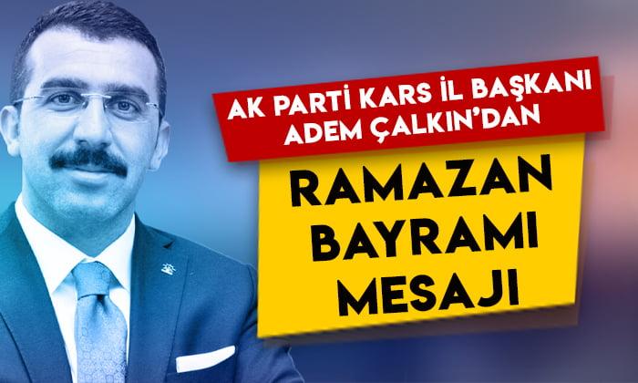 AK Parti Kars İl Başkanı Adem Çalkın'dan Ramazan Bayramı mesajı